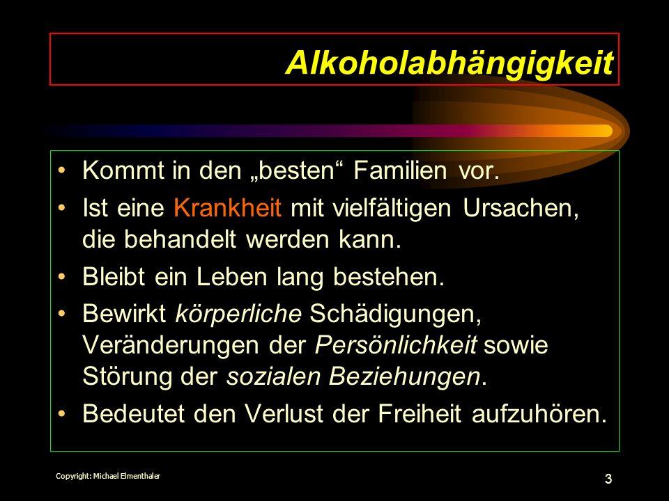 3 Alkoholabhängigkeit Kommt in den besten Familien vor. Ist eine Krankheit mit vielfältigen Ursachen, die behandelt werden kann. Bleibt ein Leben lang
