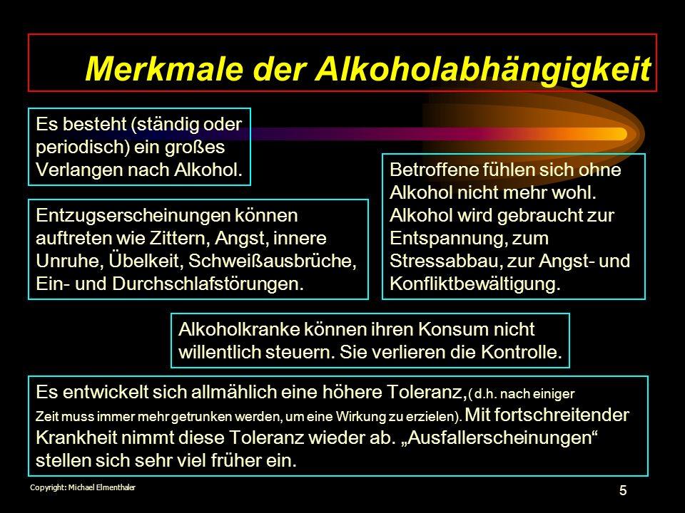 5 Merkmale der Alkoholabhängigkeit Betroffene fühlen sich ohne Alkohol nicht mehr wohl. Alkohol wird gebraucht zur Entspannung, zum Stressabbau, zur A