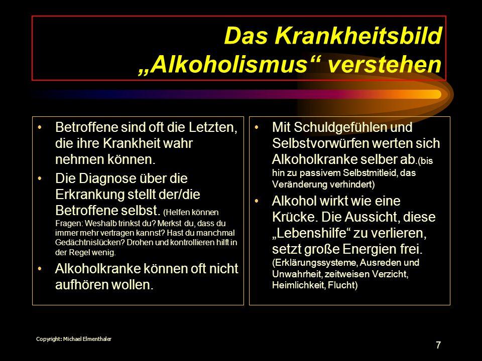 8 Den Alkoholismus fördernde Faktoren Gewöhnung des Körpers an den Suchtstoff durch längeren Missbrauch Teufelskreis von Problemen-Trinken- Ernüchterung-größere Probleme Leichte Verfügbarkeit Reiz des Verbotenen Persönliche Veranlagung (z.B.: Selbstunsicherheit, Beeinflussbarkeit, Angst, Kontaktstörungen, Komplexe) Mangel an körpereigenen Botenstoffen (Endorphinen) Solche Stoffe entstehen im Abbauprozess des Alkohols Genetische Disposition (die mit dem ersten Schluck verbundene Erinnerung löst den nächsten aus – eine Art Belohnungs System des Gehirns) Problematische Lebens- und Arbeits- Situationen (z.B.: Risikoberufe wie Piloten, Ärzte, Pfarrer, Schichtarbeiter, Vertreter) (Elterliche) Vorbilder Trinkrituale (in Verein, Familie, Kirchengemeinde, bei öffentlichen Anlässen, unter Gleichaltrigen) Copyright: Michael Elmenthaler