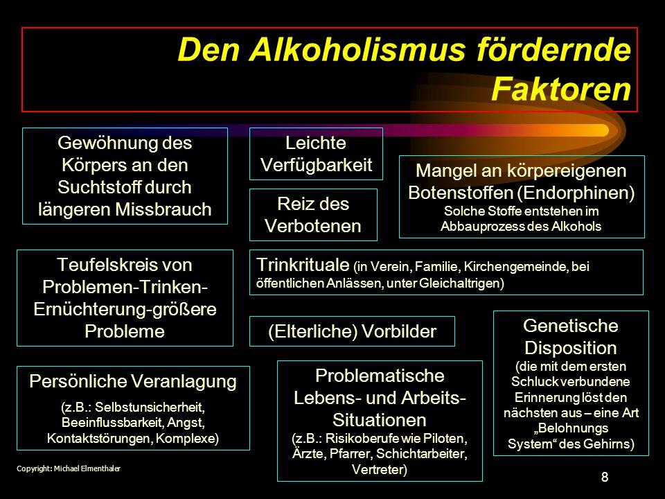 8 Den Alkoholismus fördernde Faktoren Gewöhnung des Körpers an den Suchtstoff durch längeren Missbrauch Teufelskreis von Problemen-Trinken- Ernüchteru