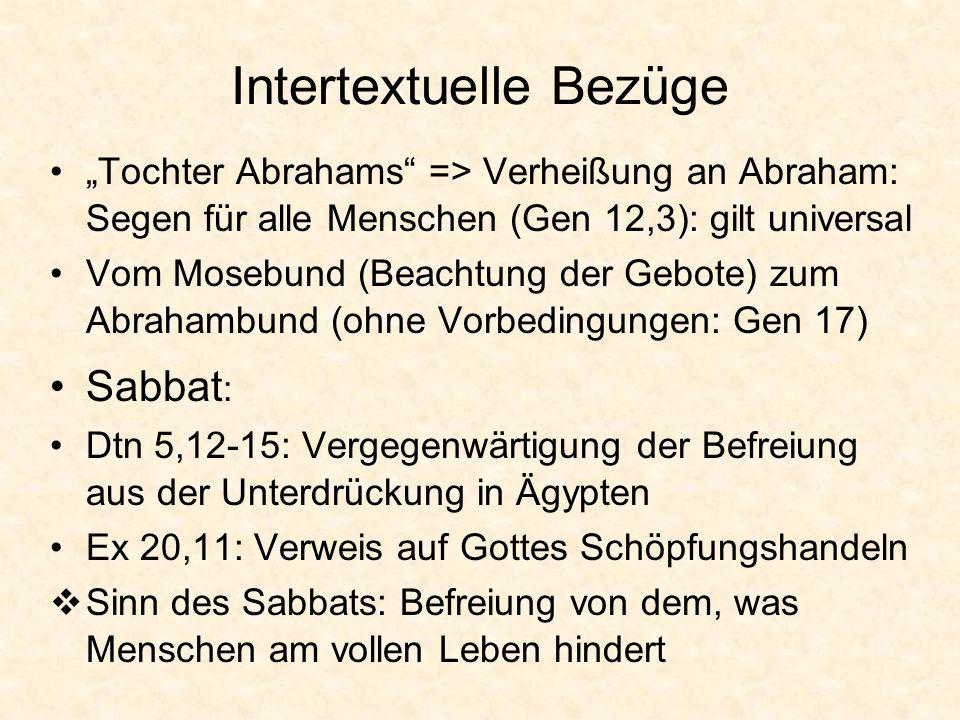 Intertextuelle Bezüge Tochter Abrahams => Verheißung an Abraham: Segen für alle Menschen (Gen 12,3): gilt universal Vom Mosebund (Beachtung der Gebote