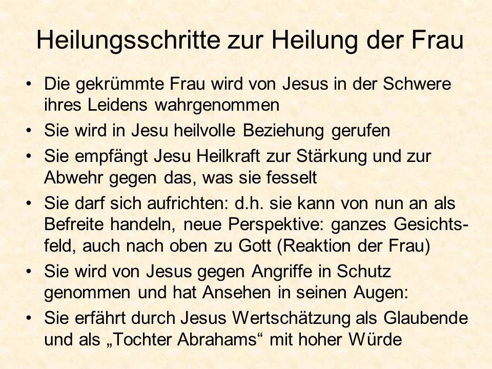 Heilungsschritte zur Heilung der Frau Die gekrümmte Frau wird von Jesus in der Schwere ihres Leidens wahrgenommen Sie wird in Jesu heilvolle Beziehung