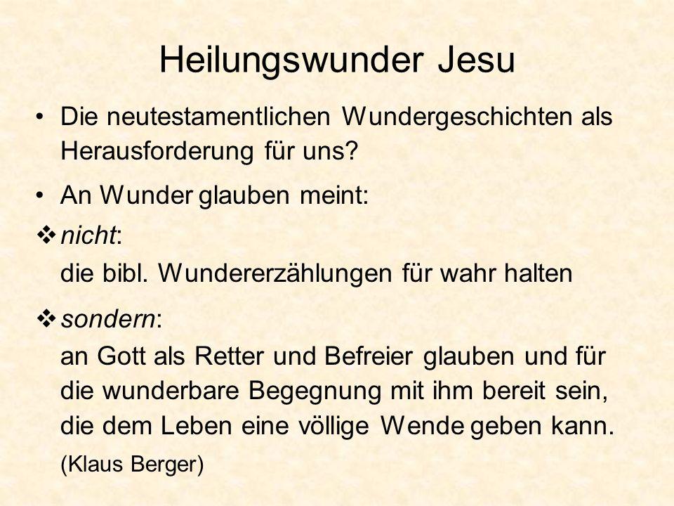 Heilungswunder Jesu Die neutestamentlichen Wundergeschichten als Herausforderung für uns? An Wunder glauben meint: nicht: die bibl. Wundererzählungen