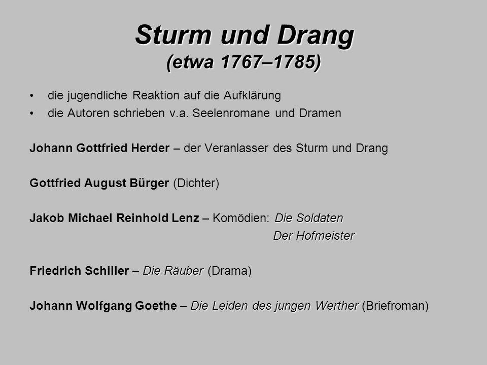 Sturm und Drang (etwa 1767–1785) die jugendliche Reaktion auf die Aufklärung die Autoren schrieben v.a. Seelenromane und Dramen Johann Gottfried Herde
