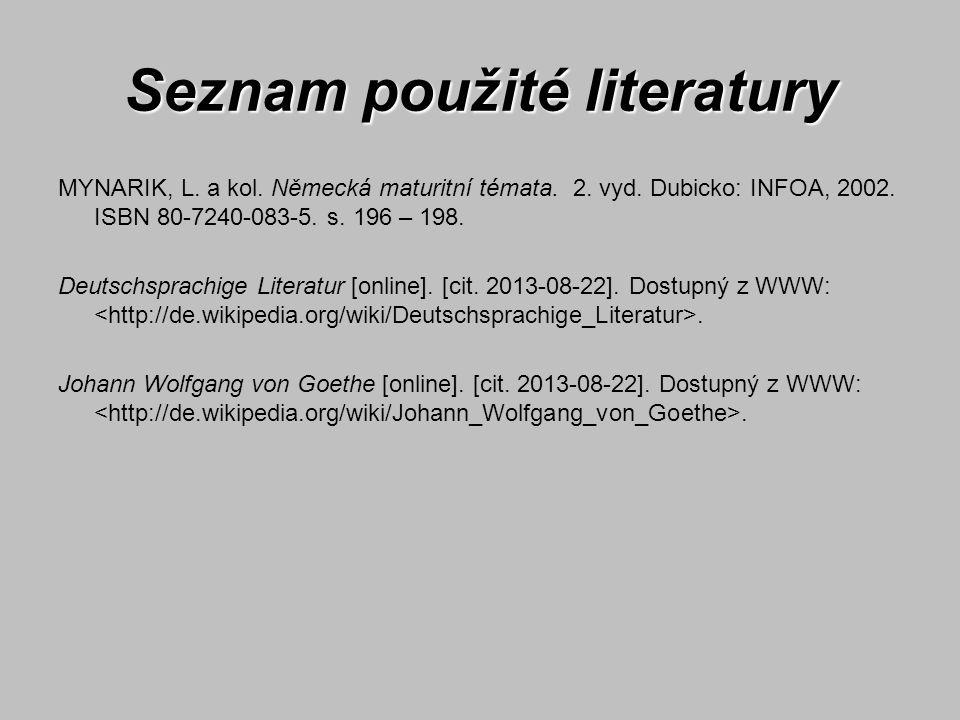 Seznam použité literatury MYNARIK, L. a kol. Německá maturitní témata. 2. vyd. Dubicko: INFOA, 2002. ISBN 80-7240-083-5. s. 196 – 198. Deutschsprachig
