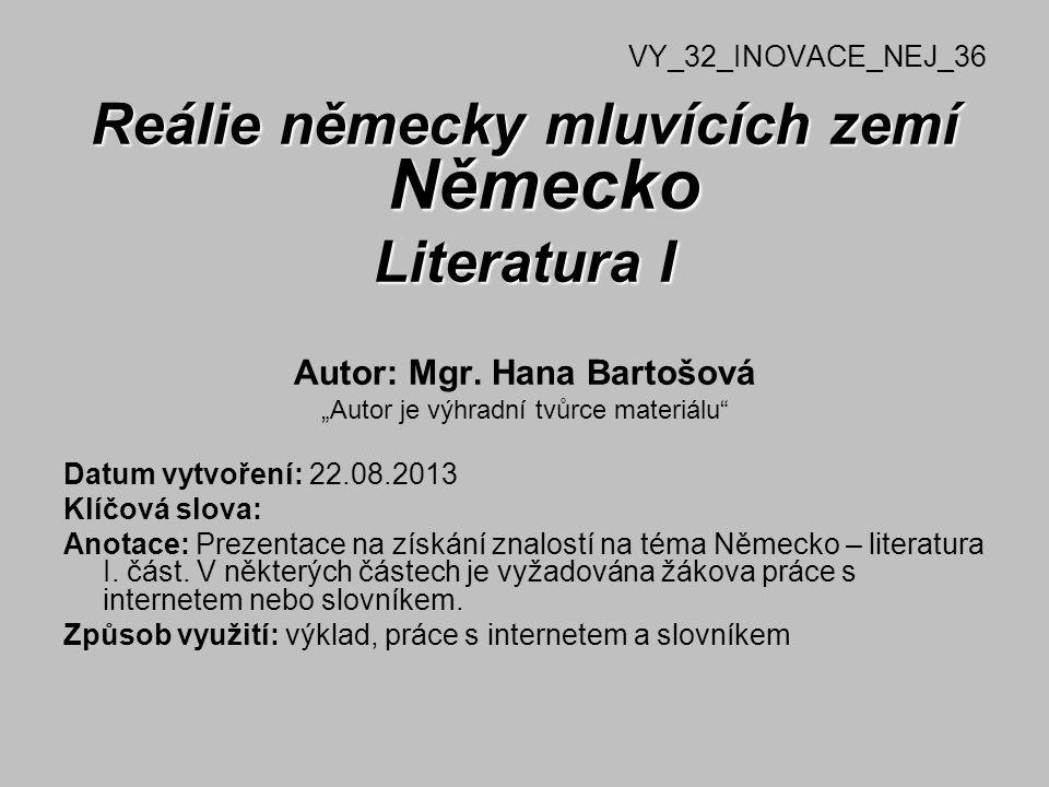 Reálie německy mluvících zemí Německo Literatura I Autor: Mgr. Hana Bartošová Autor je výhradní tvůrce materiálu Datum vytvoření: 22.08.2013 Klíčová s