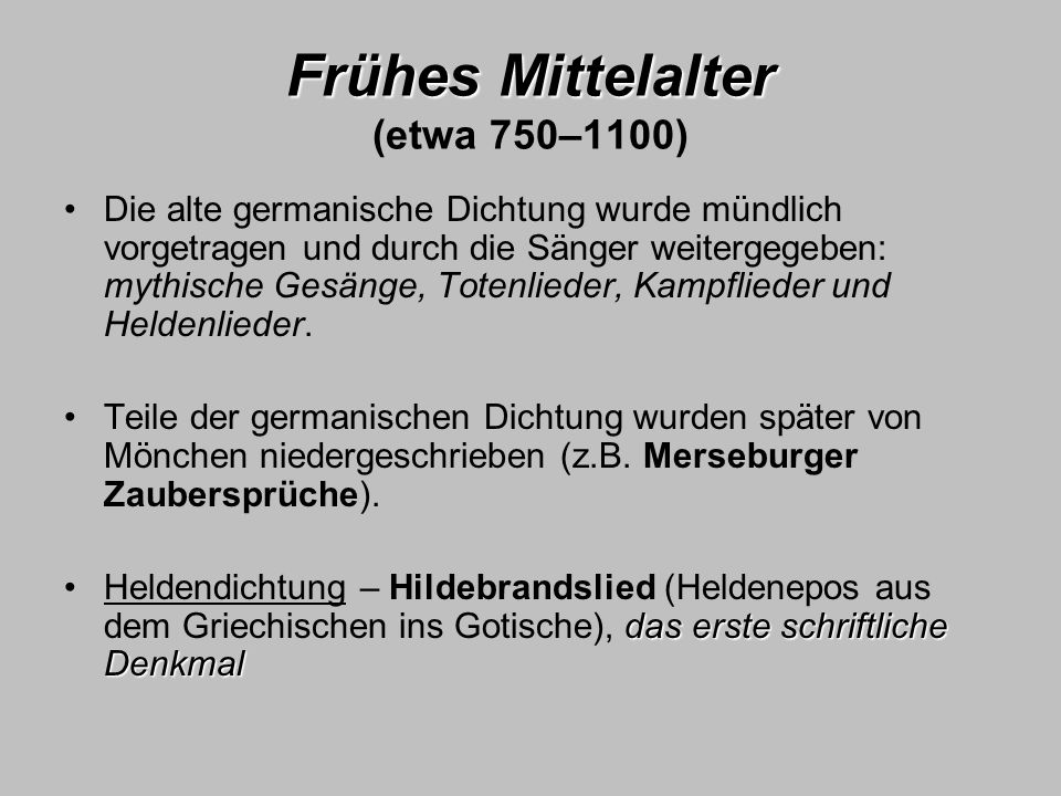 Frühes Mittelalter Frühes Mittelalter (etwa 750–1100) Die alte germanische Dichtung wurde mündlich vorgetragen und durch die Sänger weitergegeben: myt