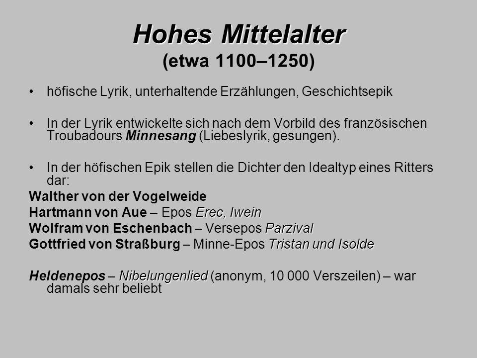 Hohes Mittelalter Hohes Mittelalter (etwa 1100–1250) höfische Lyrik, unterhaltende Erzählungen, Geschichtsepik In der Lyrik entwickelte sich nach dem