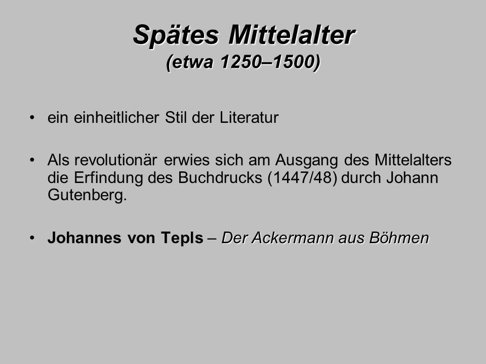 Spätes Mittelalter (etwa 1250–1500) ein einheitlicher Stil der Literatur Als revolutionär erwies sich am Ausgang des Mittelalters die Erfindung des Bu