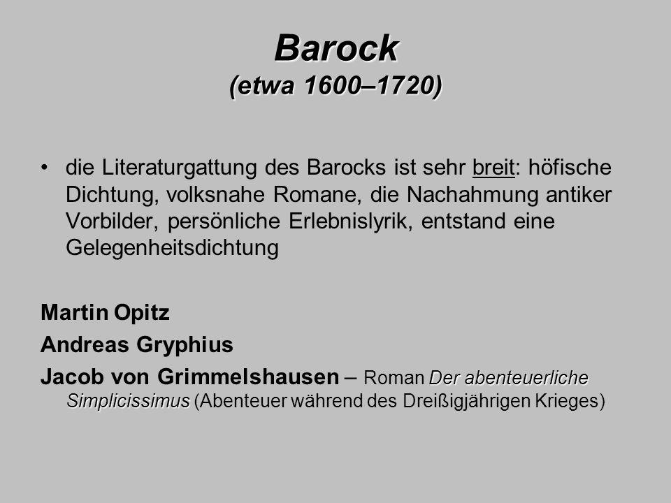 Barock (etwa 1600–1720) die Literaturgattung des Barocks ist sehr breit: höfische Dichtung, volksnahe Romane, die Nachahmung antiker Vorbilder, persön