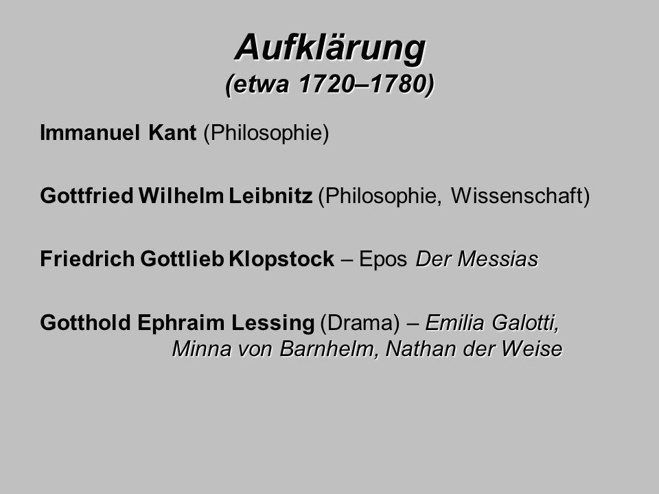 Aufklärung (etwa 1720–1780) Immanuel Kant (Philosophie) Gottfried Wilhelm Leibnitz (Philosophie, Wissenschaft) Der Messias Friedrich Gottlieb Klopstoc
