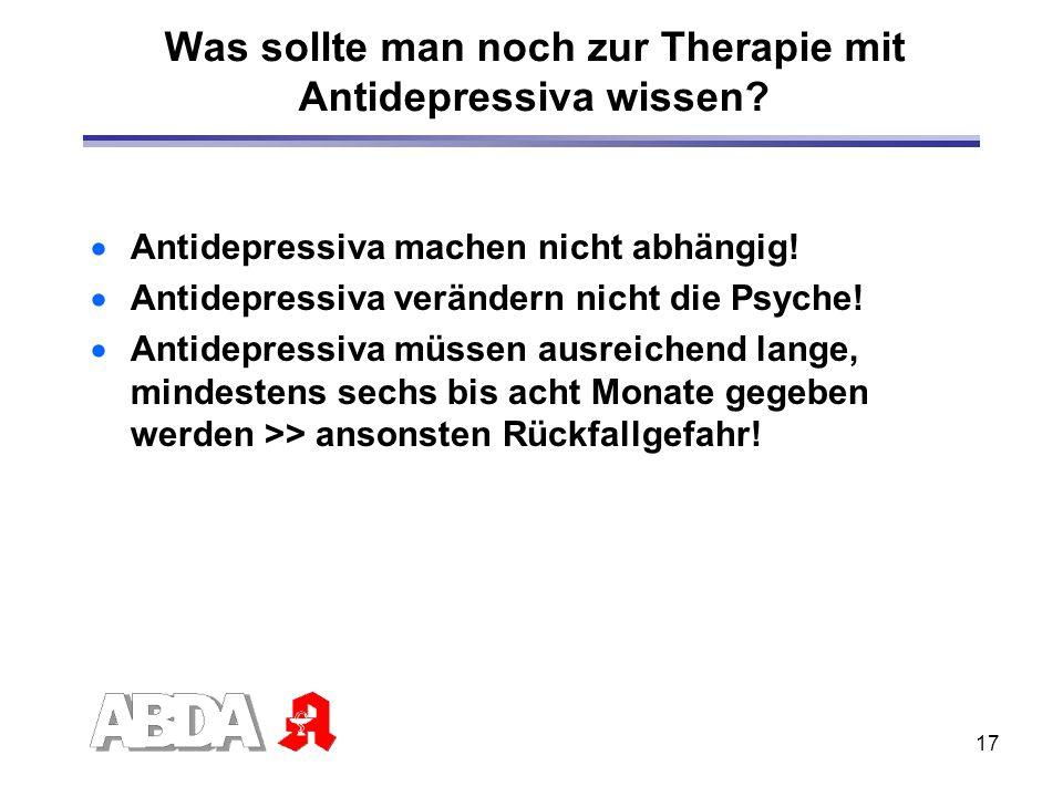 17 Was sollte man noch zur Therapie mit Antidepressiva wissen? Antidepressiva machen nicht abhängig! Antidepressiva verändern nicht die Psyche! Antide