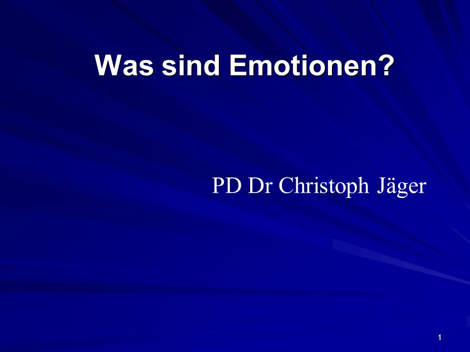 1 Was sind Emotionen? PD Dr Christoph Jäger