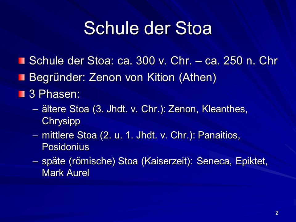 2 Schule der Stoa Schule der Stoa: ca. 300 v. Chr. – ca. 250 n. Chr Begründer: Zenon von Kition (Athen) 3 Phasen: –ältere Stoa (3. Jhdt. v. Chr.): Zen