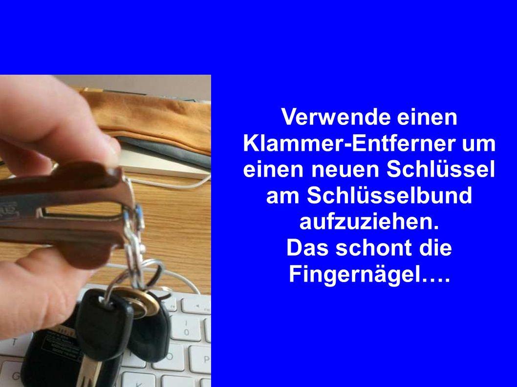 Verwende einen Klammer-Entferner um einen neuen Schlüssel am Schlüsselbund aufzuziehen. Das schont die Fingernägel….