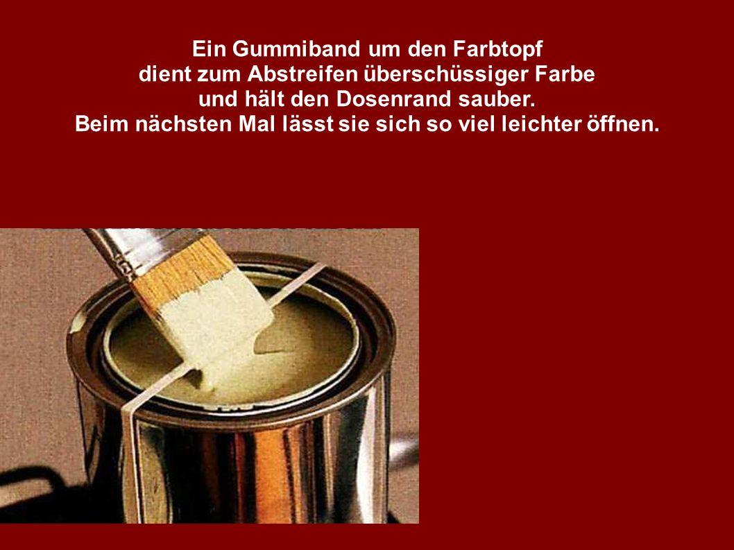 Ein Gummiband um den Farbtopf dient zum Abstreifen überschüssiger Farbe und hält den Dosenrand sauber.