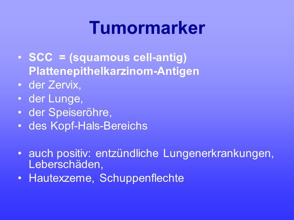 Tumormarker SCC = (squamous cell-antig) Plattenepithelkarzinom-Antigen der Zervix, der Lunge, der Speiseröhre, des Kopf-Hals-Bereichs auch positiv: en