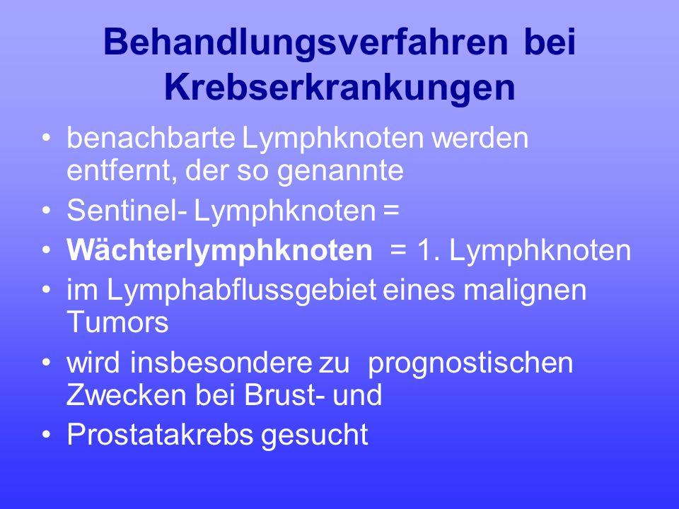 Behandlungsverfahren bei Krebserkrankungen benachbarte Lymphknoten werden entfernt, der so genannte Sentinel- Lymphknoten = Wächterlymphknoten = 1. Ly