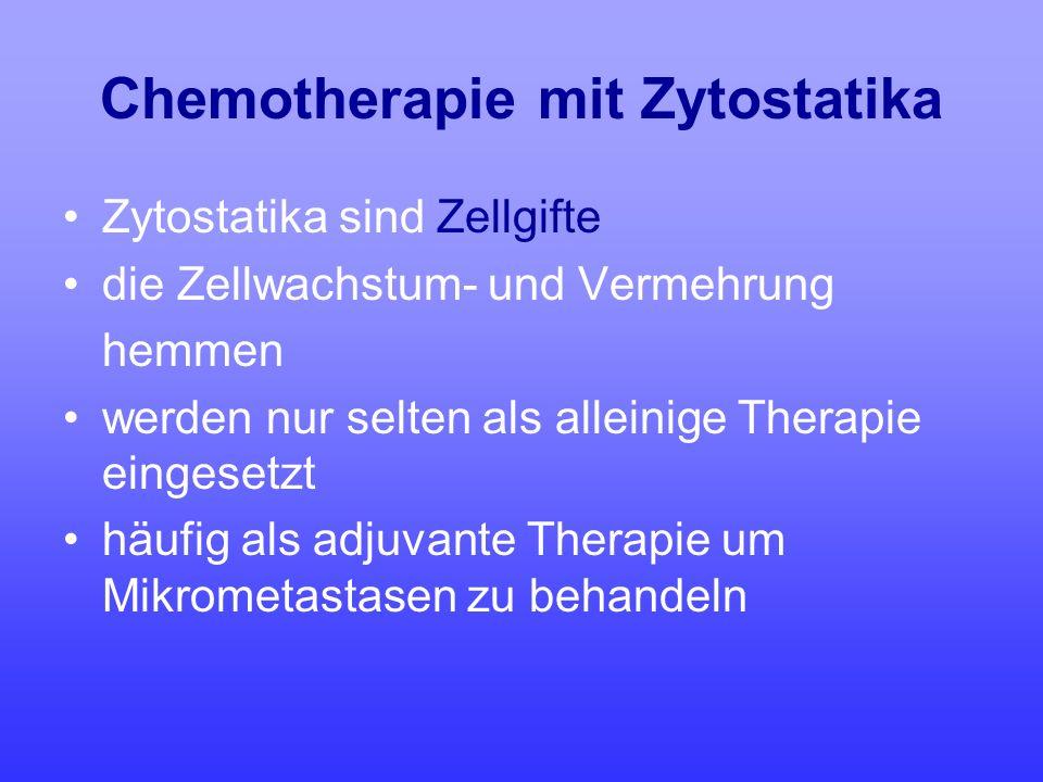 Chemotherapie mit Zytostatika Zytostatika sind Zellgifte die Zellwachstum- und Vermehrung hemmen werden nur selten als alleinige Therapie eingesetzt h