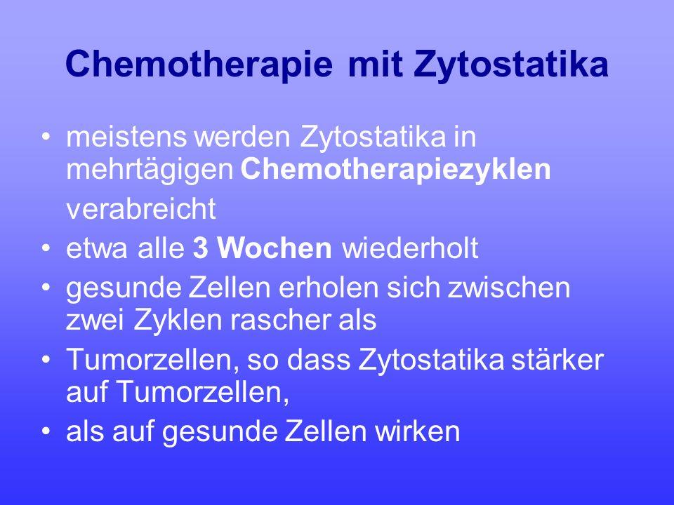 Chemotherapie mit Zytostatika meistens werden Zytostatika in mehrtägigen Chemotherapiezyklen verabreicht etwa alle 3 Wochen wiederholt gesunde Zellen