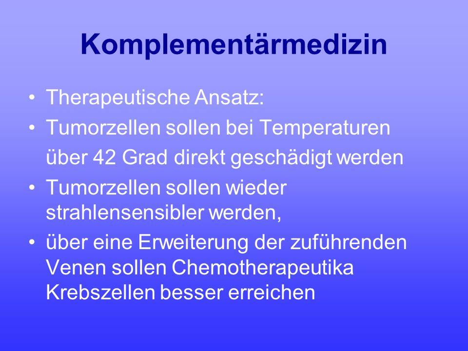 Komplementärmedizin Therapeutische Ansatz: Tumorzellen sollen bei Temperaturen über 42 Grad direkt geschädigt werden Tumorzellen sollen wieder strahle