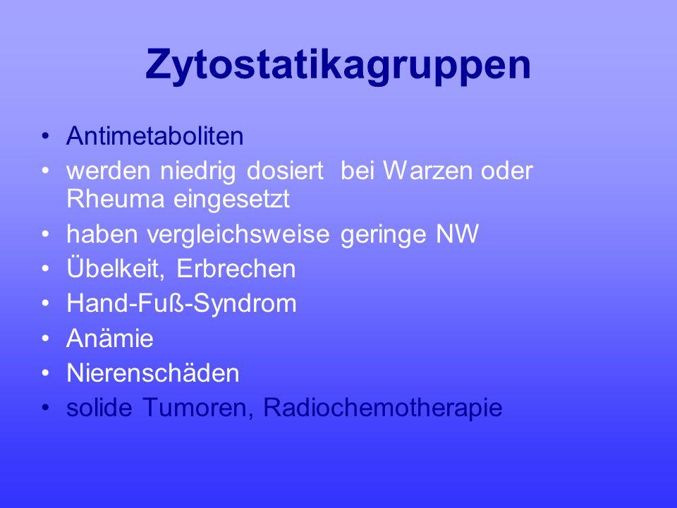 Zytostatikagruppen Antimetaboliten werden niedrig dosiert bei Warzen oder Rheuma eingesetzt haben vergleichsweise geringe NW Übelkeit, Erbrechen Hand-