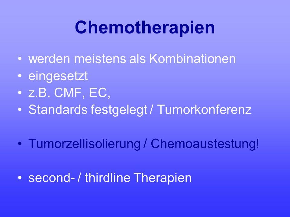 Chemotherapien werden meistens als Kombinationen eingesetzt z.B. CMF, EC, Standards festgelegt / Tumorkonferenz Tumorzellisolierung / Chemoaustestung!