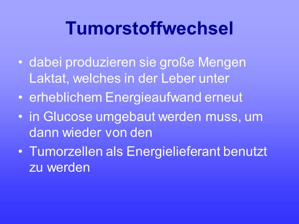 Tumorstoffwechsel dabei produzieren sie große Mengen Laktat, welches in der Leber unter erheblichem Energieaufwand erneut in Glucose umgebaut werden m