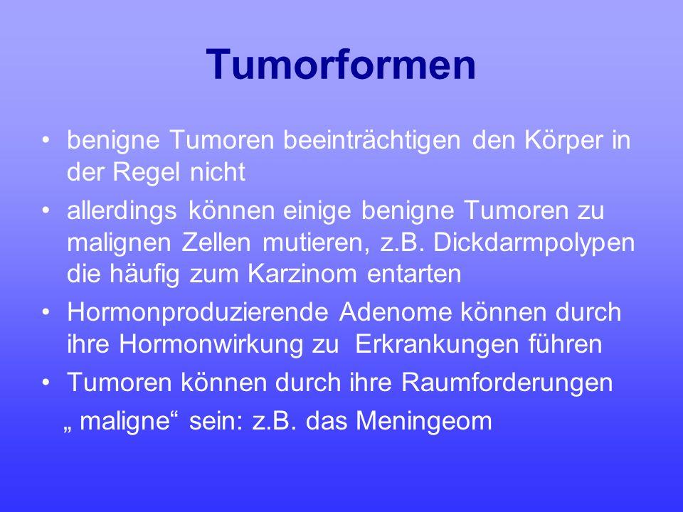 Tumorformen benigne Tumoren beeinträchtigen den Körper in der Regel nicht allerdings können einige benigne Tumoren zu malignen Zellen mutieren, z.B. D