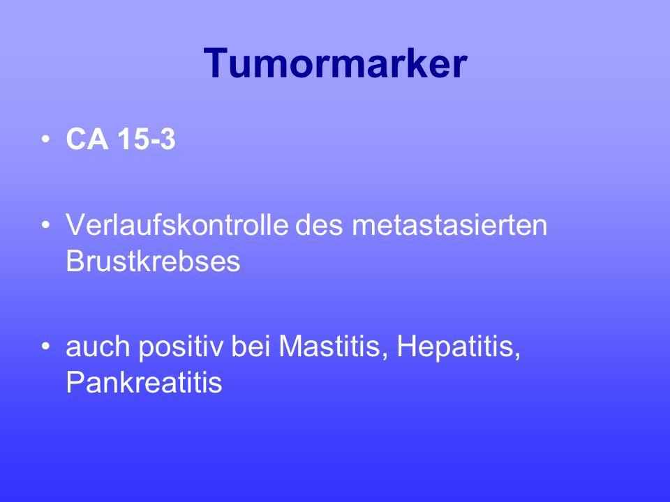 Tumormarker CA 15-3 Verlaufskontrolle des metastasierten Brustkrebses auch positiv bei Mastitis, Hepatitis, Pankreatitis