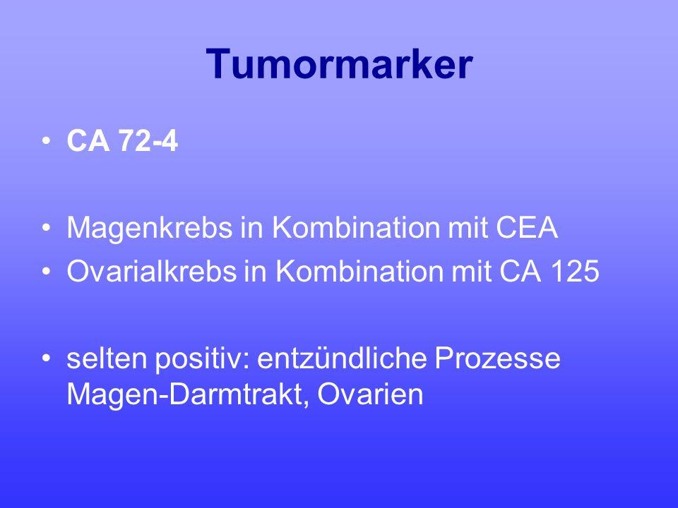 Tumormarker CA 72-4 Magenkrebs in Kombination mit CEA Ovarialkrebs in Kombination mit CA 125 selten positiv: entzündliche Prozesse Magen-Darmtrakt, Ov