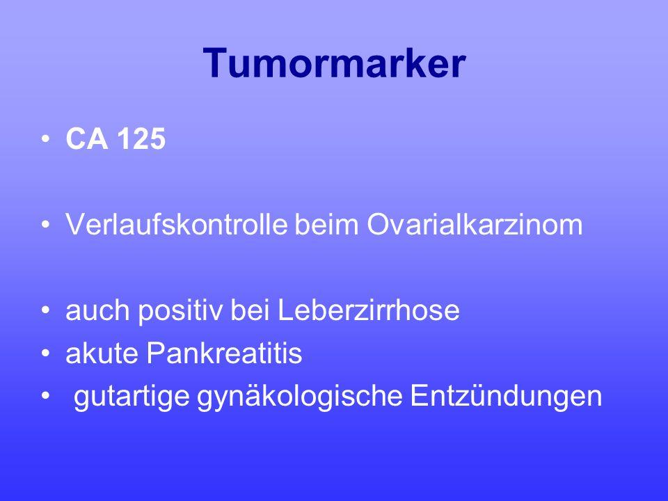Tumormarker CA 125 Verlaufskontrolle beim Ovarialkarzinom auch positiv bei Leberzirrhose akute Pankreatitis gutartige gynäkologische Entzündungen