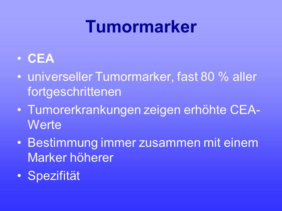Tumormarker CEA universeller Tumormarker, fast 80 % aller fortgeschrittenen Tumorerkrankungen zeigen erhöhte CEA- Werte Bestimmung immer zusammen mit