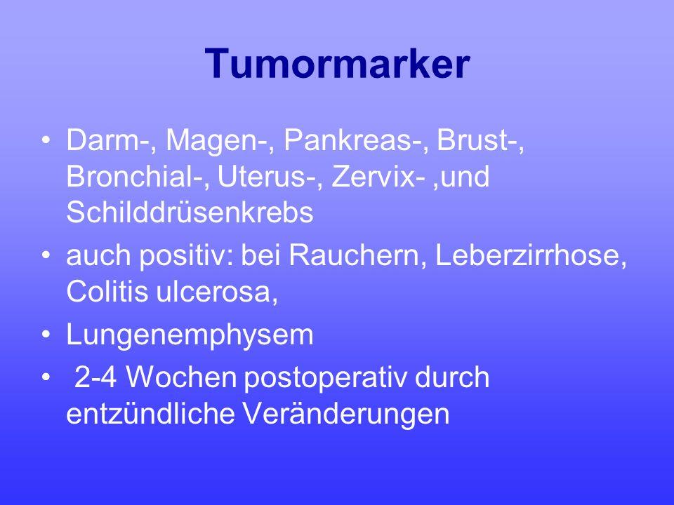 Tumormarker Darm-, Magen-, Pankreas-, Brust-, Bronchial-, Uterus-, Zervix-,und Schilddrüsenkrebs auch positiv: bei Rauchern, Leberzirrhose, Colitis ul