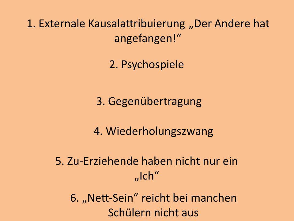 1. Externale Kausalattribuierung Der Andere hat angefangen! 2. Psychospiele 3. Gegenübertragung 4. Wiederholungszwang 5. Zu-Erziehende haben nicht nur