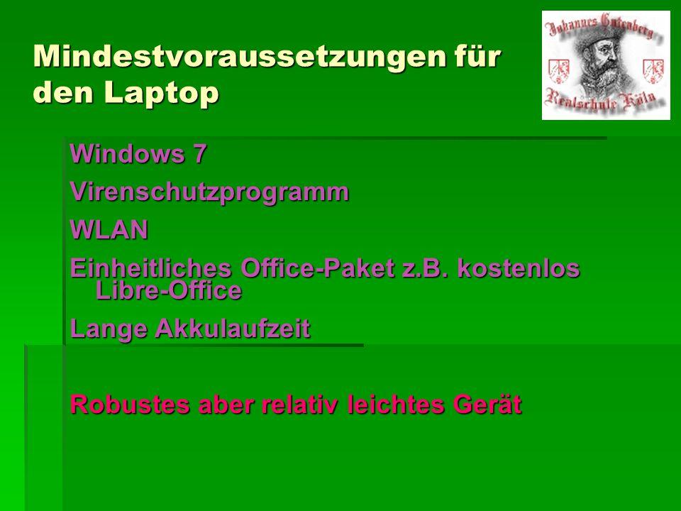 Mindestvoraussetzungen für den Laptop Windows 7 VirenschutzprogrammWLAN Einheitliches Office-Paket z.B. kostenlos Libre-Office Lange Akkulaufzeit Robu