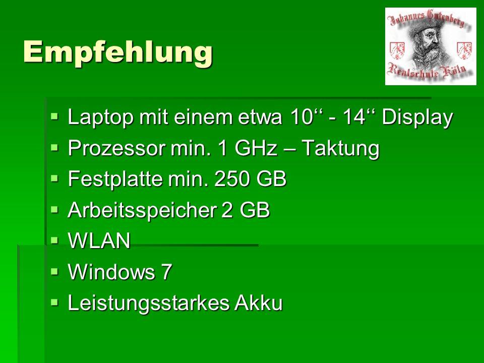 Empfehlung Laptop mit einem etwa 10 - 14 Display Laptop mit einem etwa 10 - 14 Display Prozessor min. 1 GHz – Taktung Prozessor min. 1 GHz – Taktung F