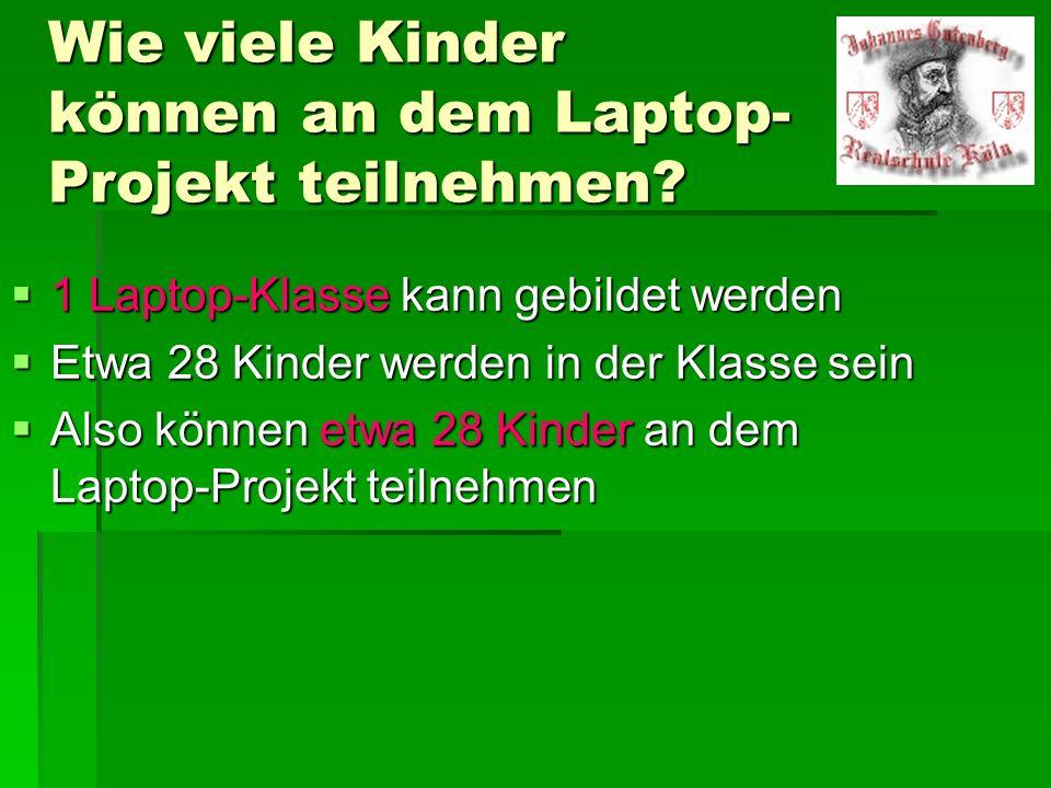 Wie viele Kinder können an dem Laptop- Projekt teilnehmen? 1 Laptop-Klasse kann gebildet werden 1 Laptop-Klasse kann gebildet werden Etwa 28 Kinder we