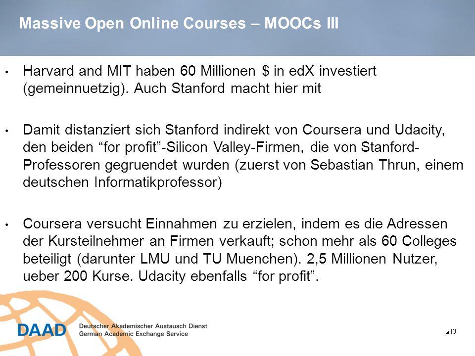 Massive Open Online Courses – MOOCs III 13 Harvard and MIT haben 60 Millionen $ in edX investiert (gemeinnuetzig).