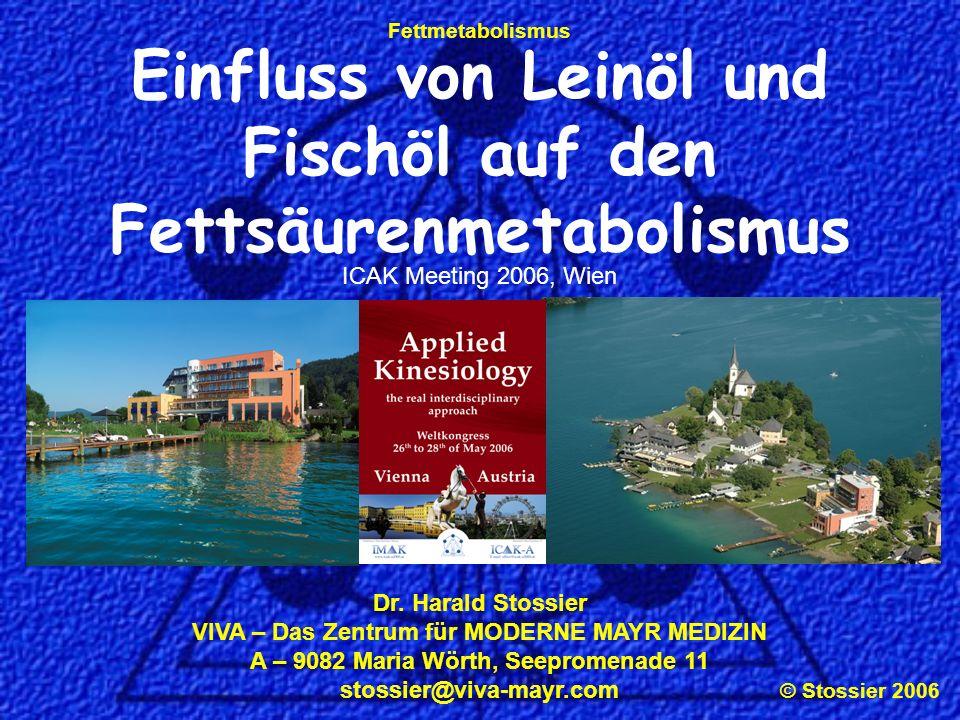 © Stossier 2006 Fettmetabolismus Einfluss von Leinöl und Fischöl auf den Fettsäurenmetabolismus Dr. Harald Stossier VIVA – Das Zentrum für MODERNE MAY