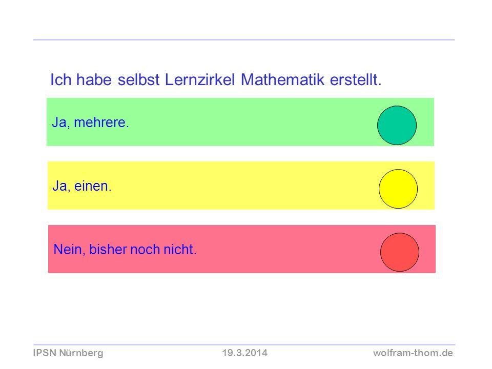 IPSN Nürnberg19.3.2014wolfram-thom.de Ja, mehrere. Ja, einen. Ich habe selbst Lernzirkel Mathematik erstellt. Nein, bisher noch nicht.