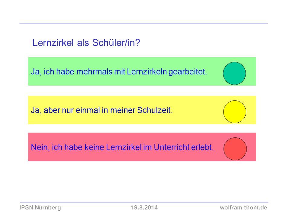 IPSN Nürnberg19.3.2014wolfram-thom.de Ja, ich habe mehrmals mit Lernzirkeln gearbeitet. Ja, aber nur einmal in meiner Schulzeit. Lernzirkel als Schüle