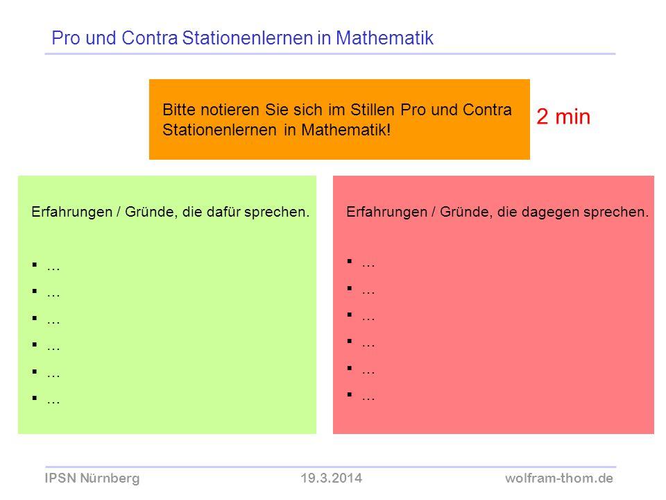 IPSN Nürnberg19.3.2014wolfram-thom.de Pro und Contra Stationenlernen in Mathematik Erfahrungen / Gründe, die dafür sprechen. … Erfahrungen / Gründe, d