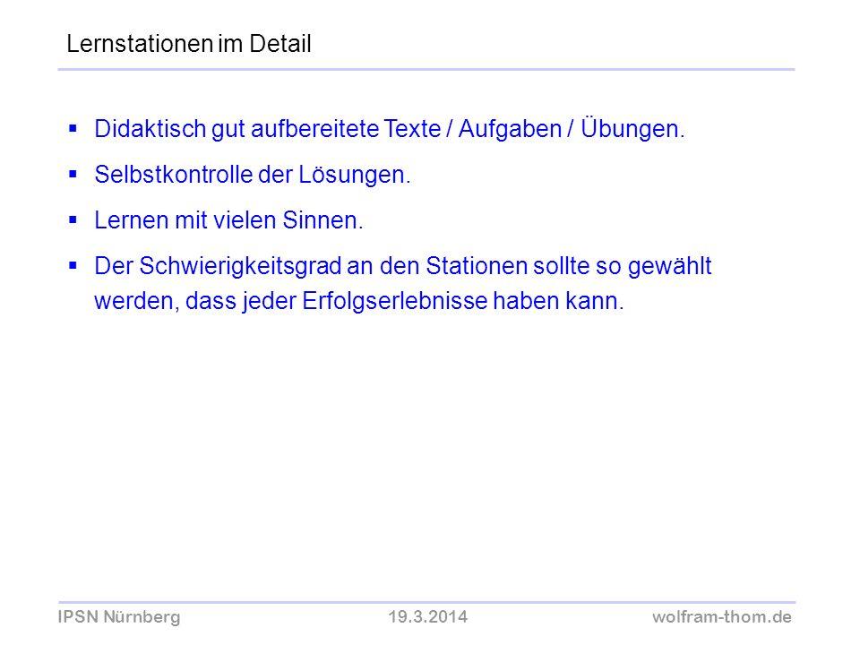 IPSN Nürnberg19.3.2014wolfram-thom.de Didaktisch gut aufbereitete Texte / Aufgaben / Übungen. Selbstkontrolle der Lösungen. Lernen mit vielen Sinnen.