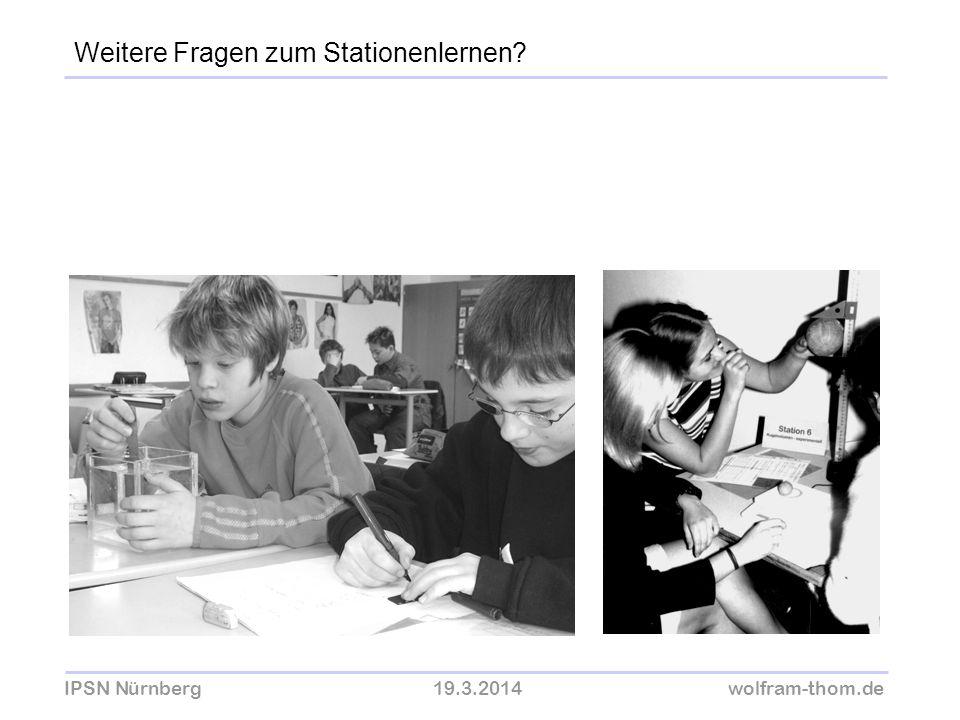 IPSN Nürnberg19.3.2014wolfram-thom.de Weitere Fragen zum Stationenlernen?
