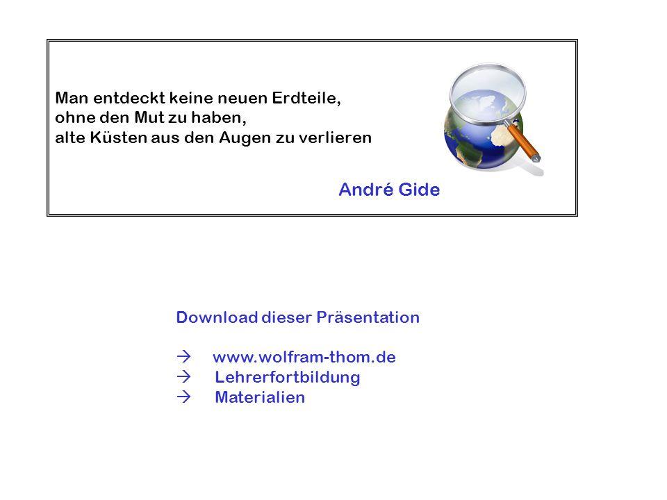 Man entdeckt keine neuen Erdteile, ohne den Mut zu haben, alte Küsten aus den Augen zu verlieren André Gide Download dieser Präsentation www.wolfram-t