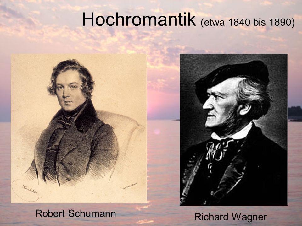 Richard Wagner Robert Schumann Hochromantik (etwa 1840 bis 1890)