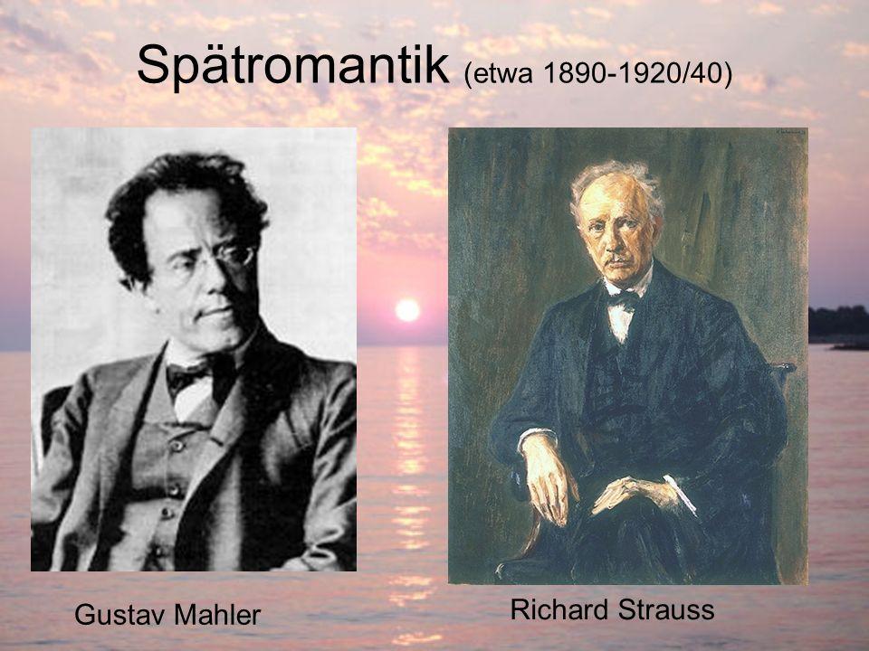 Spätromantik (etwa 1890-1920/40) Gustav Mahler Richard Strauss