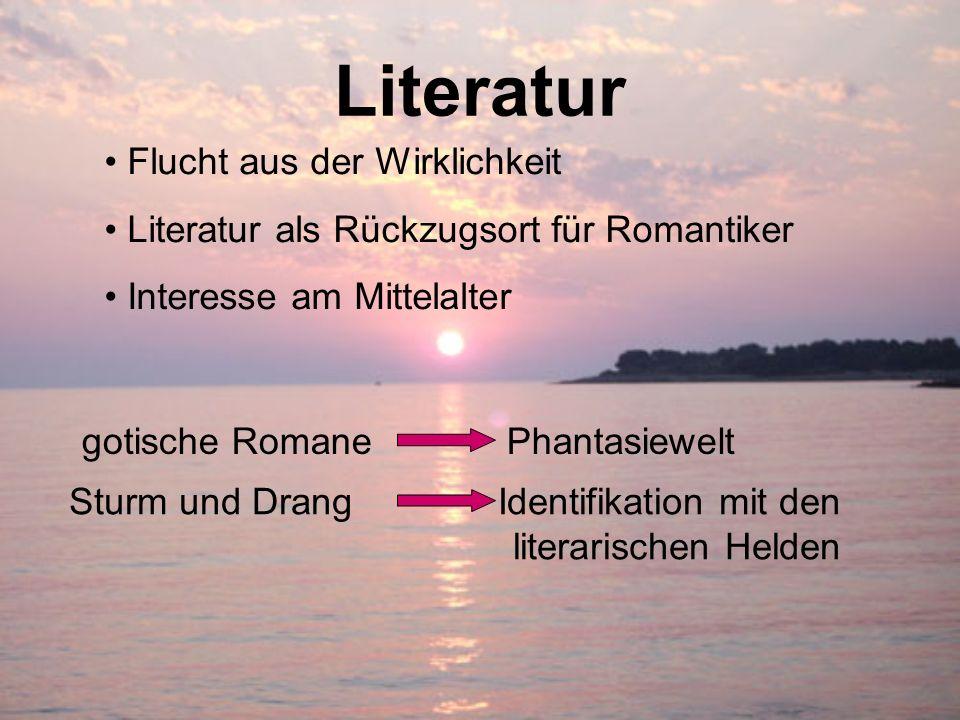 Literatur Flucht aus der Wirklichkeit Literatur als Rückzugsort für Romantiker Interesse am Mittelalter gotische Romane Phantasiewelt Sturm und Drang