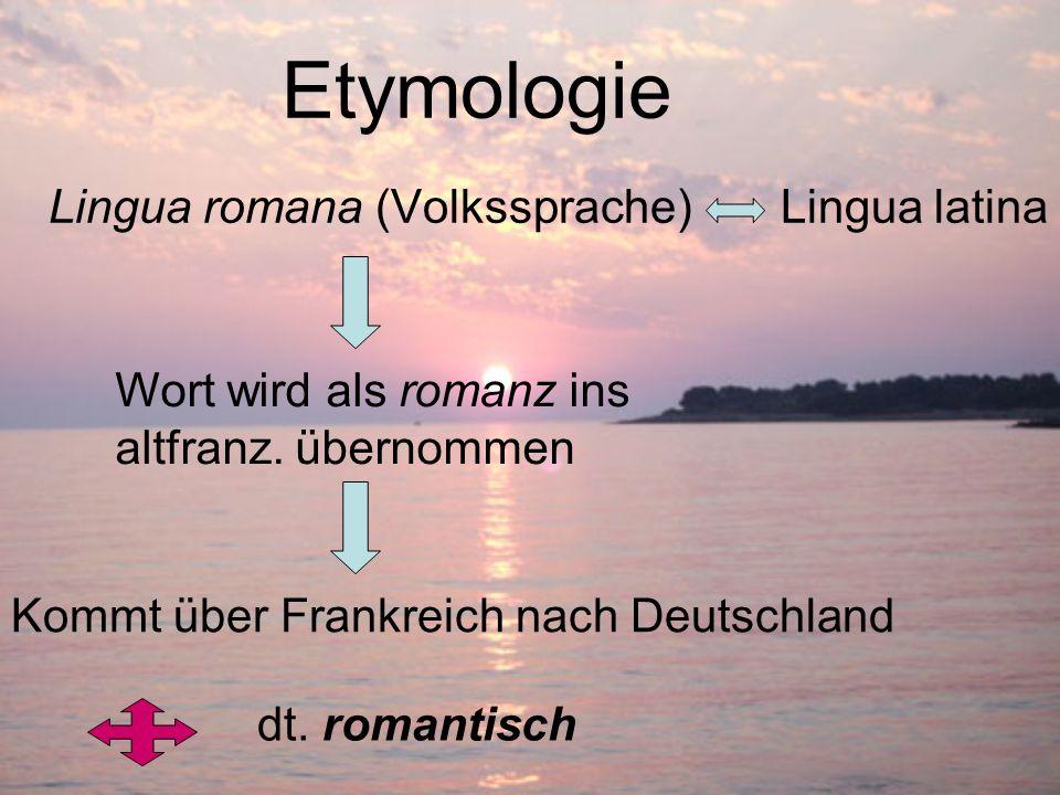 Etymologie Lingua romana (Volkssprache) Lingua latina Wort wird als romanz ins altfranz. übernommen Kommt über Frankreich nach Deutschland dt. romanti